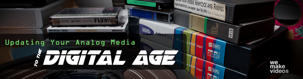 Video Production Tutorial: Updating Your Analog Media to the Digital Age