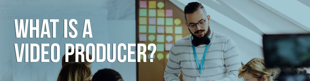What is a Video Producer?