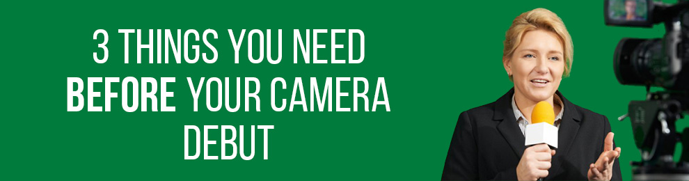 3 Things You Need BEFORE Your Camera Debut