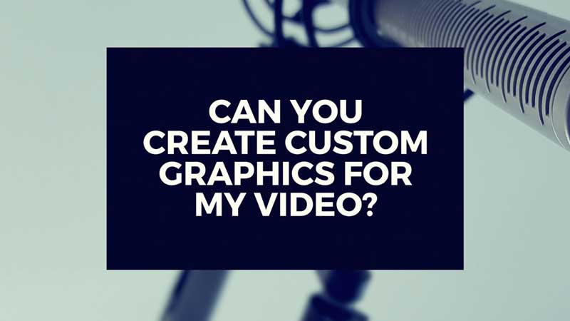 "image with text, ""Can you create custom graphics for my video production?"""