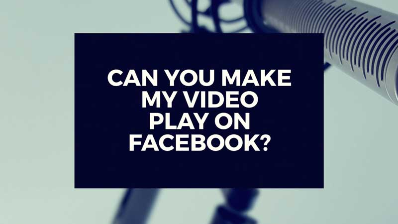 "image with text ""Can you make my video work on Facebook?"""