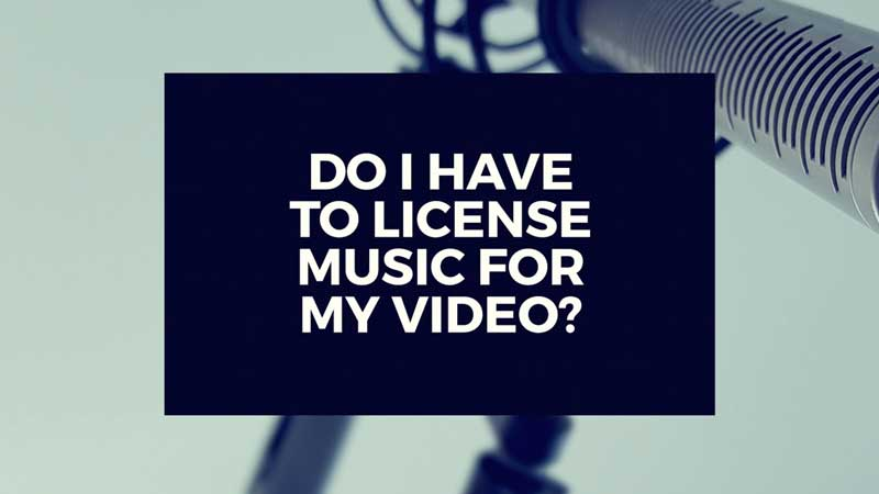 "image with text, ""Do I have to license music for my video project?"