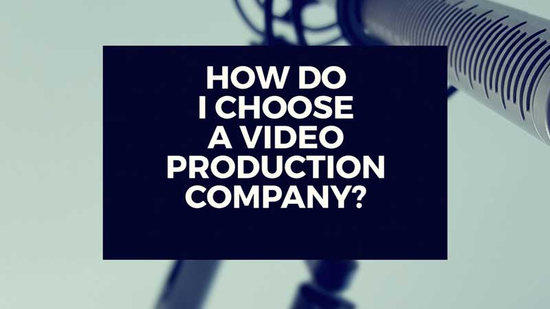 "image with text, ""How do I choose a video production company?"""
