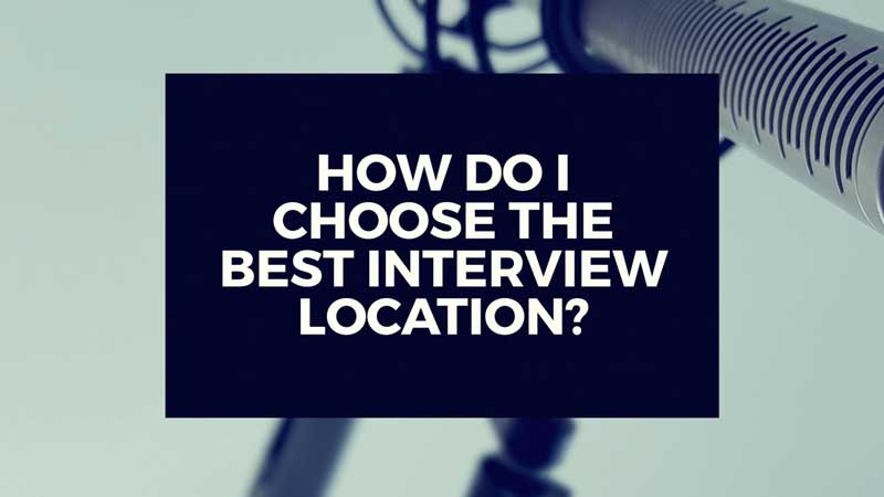 "image with text ""How do I choose the best place to film my interview?"""