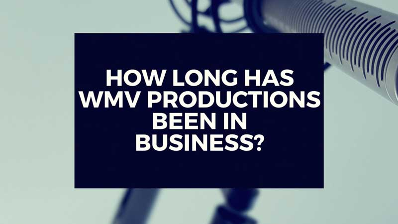 "image with text ""How long has WMV Productions been in business? """