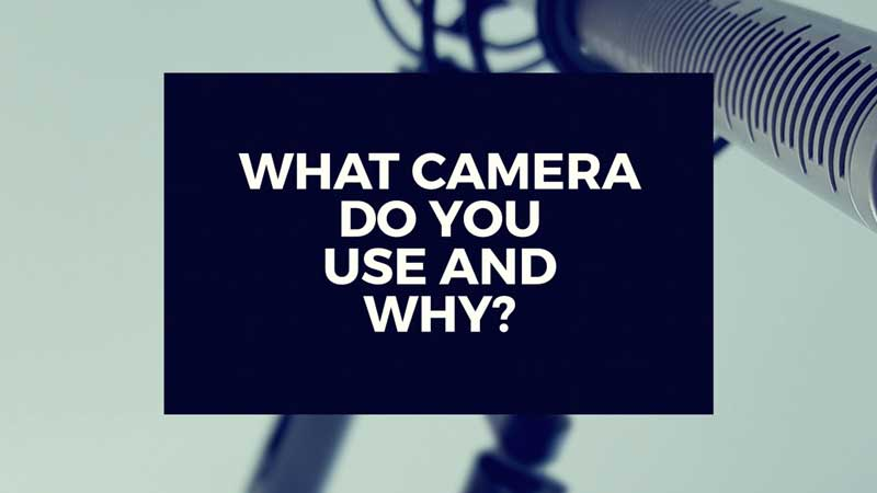 "image with text, ""What camera do you use and why do you use that specific one?"""