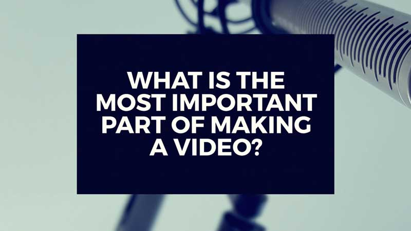 "image with text, ""What is the most important part of making a video?"""