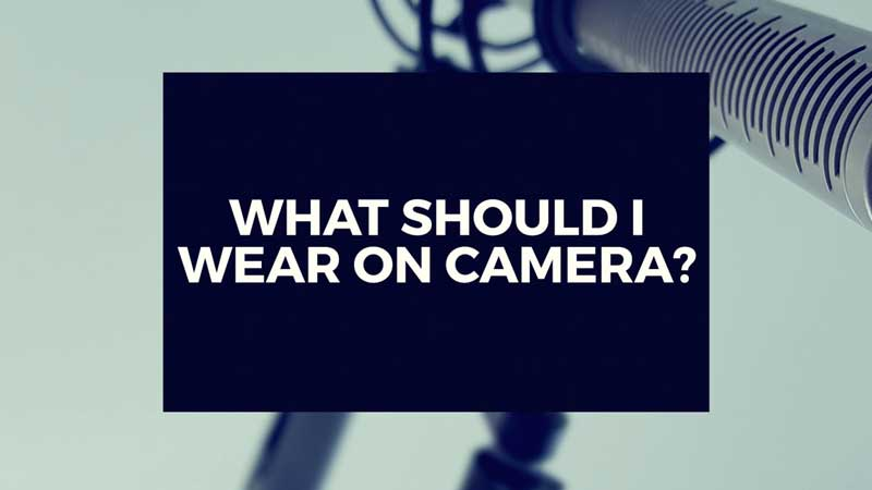 "image with text, ""What should I wear on camera?"""