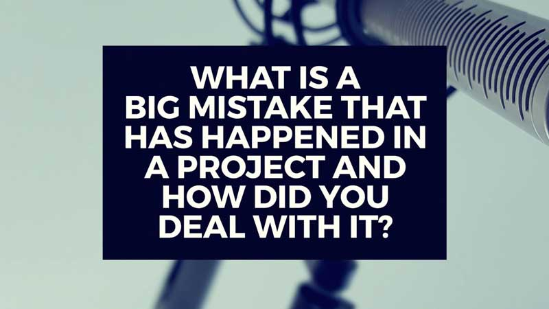 "image with text, ""What is a big mistake that happened during a project and how did you deal with it?"""