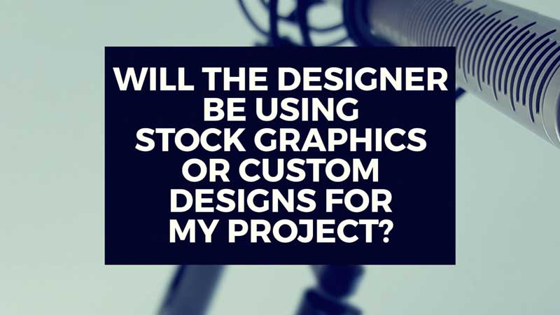 "image with text, ""Will the designer be using stock graphics or custom designs in my video?"""