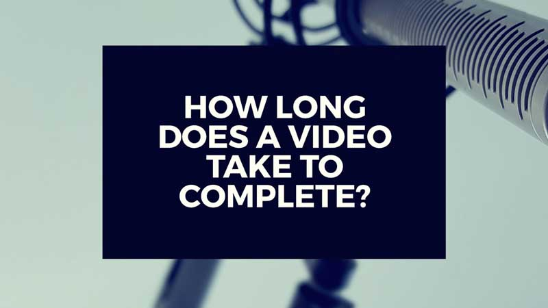 "Image with text ""How long does a video take to complete?"""