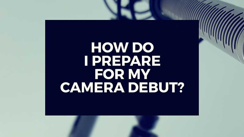 """image with text, """"How do I Prepare for My Camera Debut?"""""""