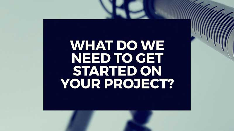 """image with text, """"What do We Need to Get Started on Your Project?"""""""