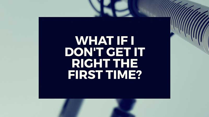 """image with text, """"What if I Don't Get it Right the First Time?"""""""