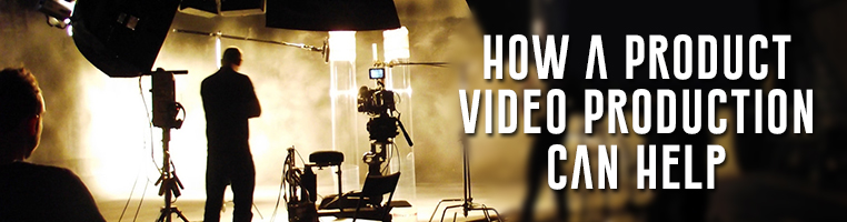 How a Product Video Production Can Help